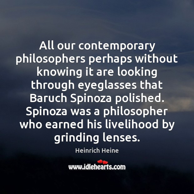 All our contemporary philosophers perhaps without knowing it are looking through eyeglasses Heinrich Heine Picture Quote