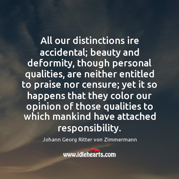 All our distinctions ire accidental; beauty and deformity, though personal qualities, are Johann Georg Ritter von Zimmermann Picture Quote