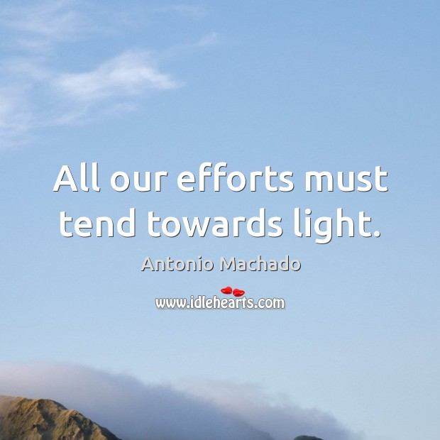 Image, All our efforts must tend towards light.