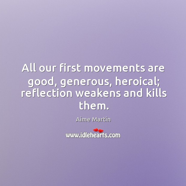 Image, All our first movements are good, generous, heroical; reflection weakens and kills them.