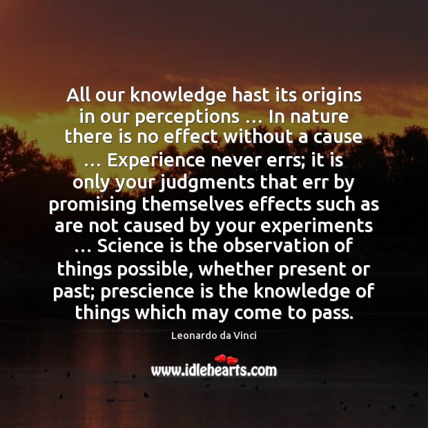 All our knowledge hast its origins in our perceptions … In nature there Science Quotes Image