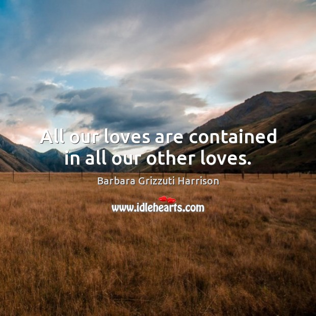 Image, All our loves are contained in all our other loves.