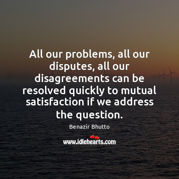 All our problems, all our disputes, all our disagreements can be resolved Image