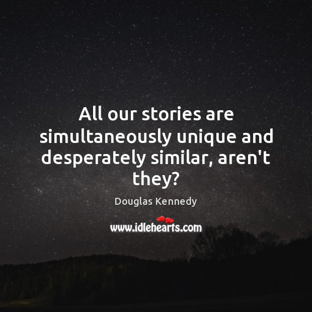 All our stories are simultaneously unique and desperately similar, aren't they? Image