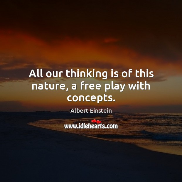 Image, All our thinking is of this nature, a free play with concepts.