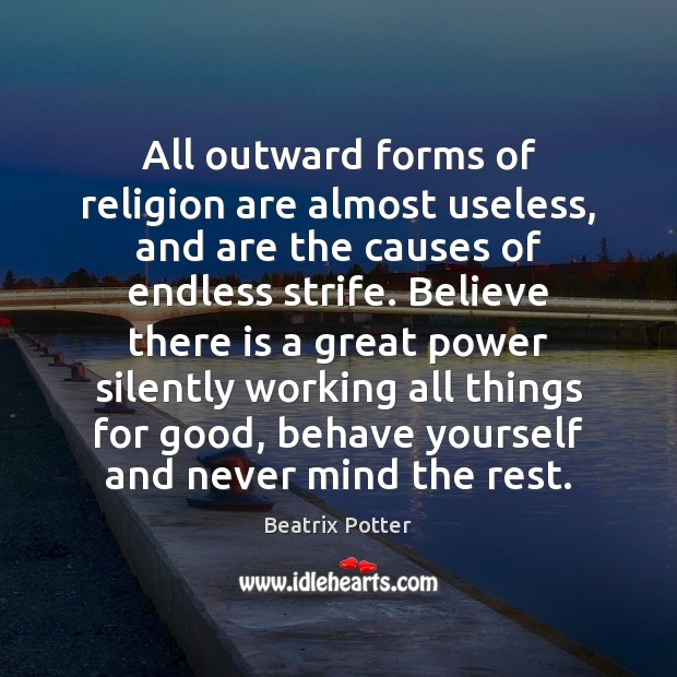 All outward forms of religion are almost useless, and are the causes Beatrix Potter Picture Quote
