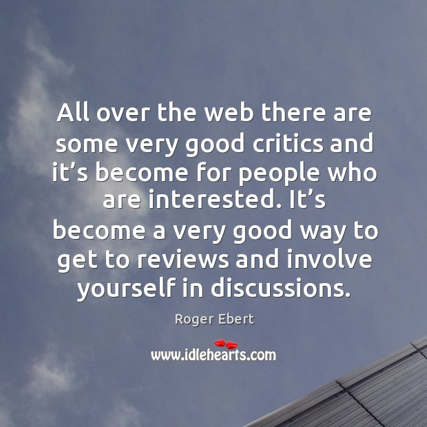 All over the web there are some very good critics and it's become for people who are interested. Image