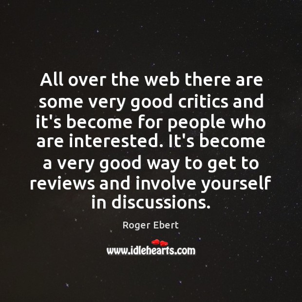All over the web there are some very good critics and it's Roger Ebert Picture Quote