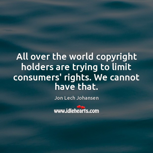 All over the world copyright holders are trying to limit consumers' rights. Image