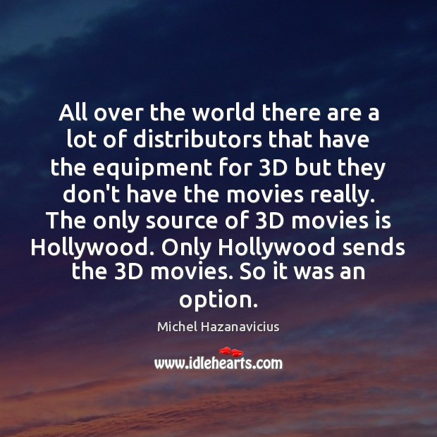 All over the world there are a lot of distributors that have Michel Hazanavicius Picture Quote