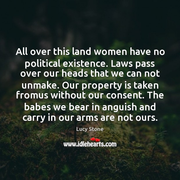 Image, All over this land women have no political existence. Laws pass over
