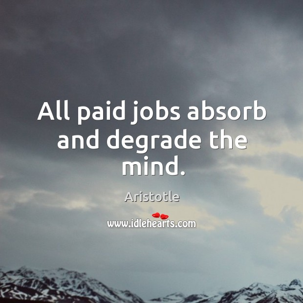 Image, All paid jobs absorb and degrade the mind.