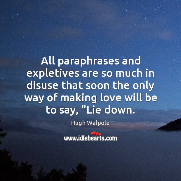 All paraphrases and expletives are so much in disuse that soon the Making Love Quotes Image