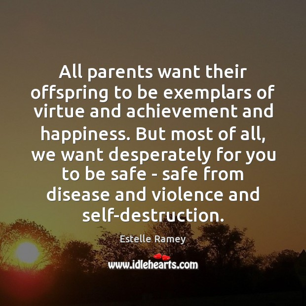 All parents want their offspring to be exemplars of virtue and achievement Estelle Ramey Picture Quote