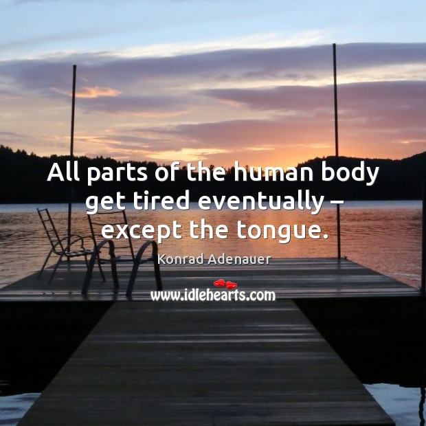 All parts of the human body get tired eventually – except the tongue. Image