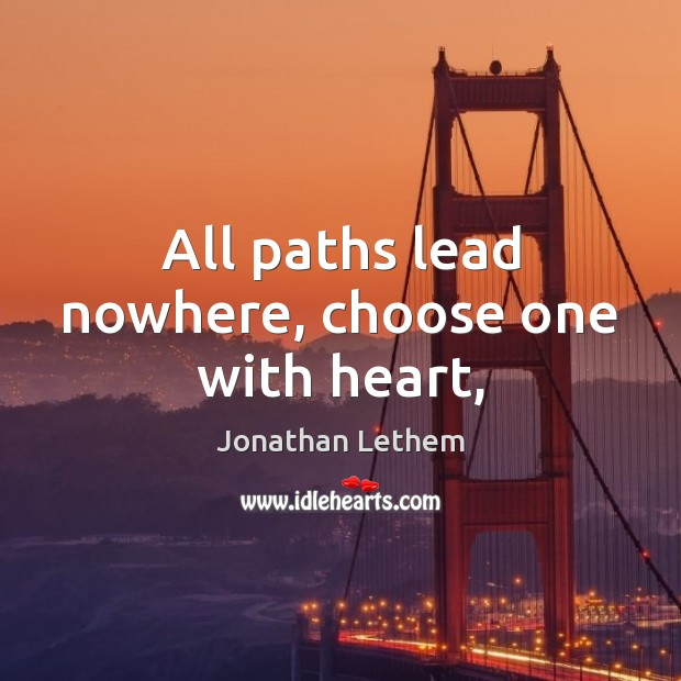 Image, All paths lead nowhere, choose one with heart,