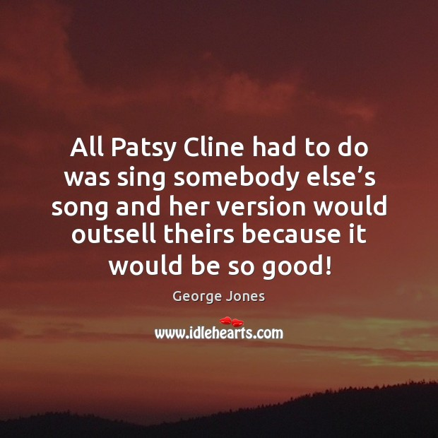 All Patsy Cline had to do was sing somebody else's song Image