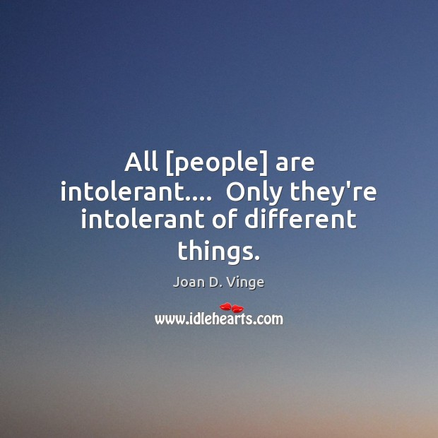 All [people] are intolerant….  Only they're intolerant of different things. Joan D. Vinge Picture Quote