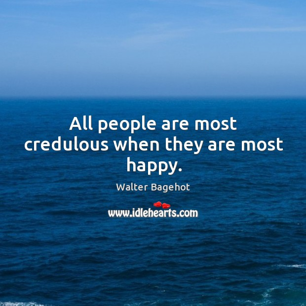 Image, All people are most credulous when they are most happy.