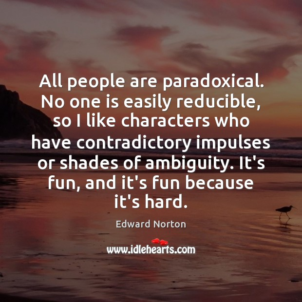 Image, All people are paradoxical. No one is easily reducible, so I like