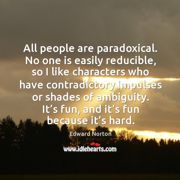 Image, All people are paradoxical. No one is easily reducible