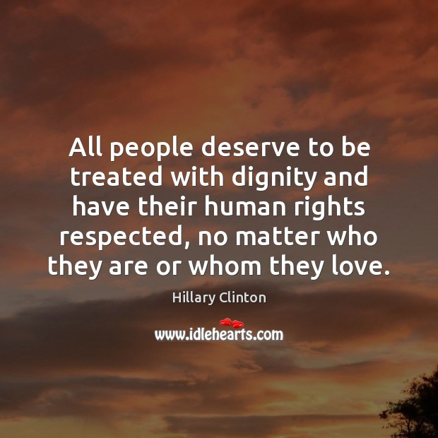 All people deserve to be treated with dignity and have their human Image