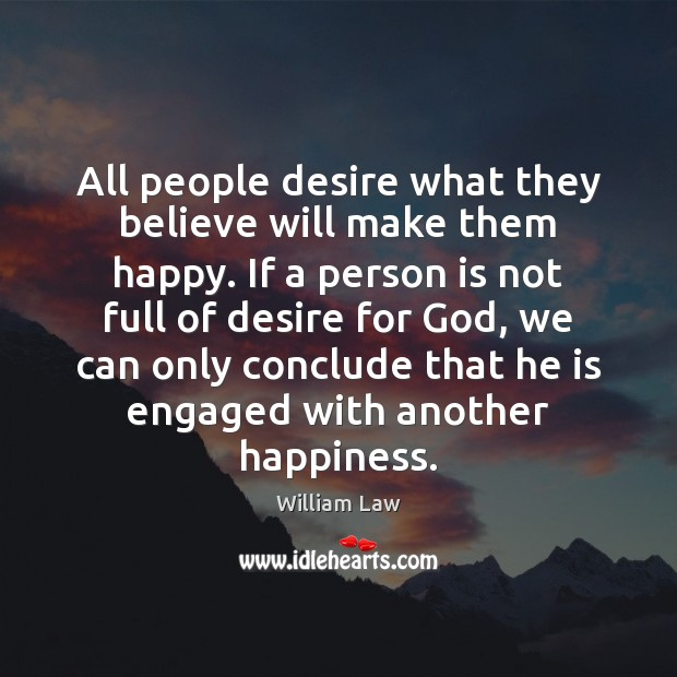 All people desire what they believe will make them happy. If a William Law Picture Quote