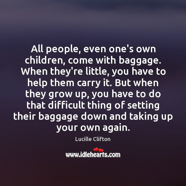 All people, even one's own children, come with baggage. When they're little, Image