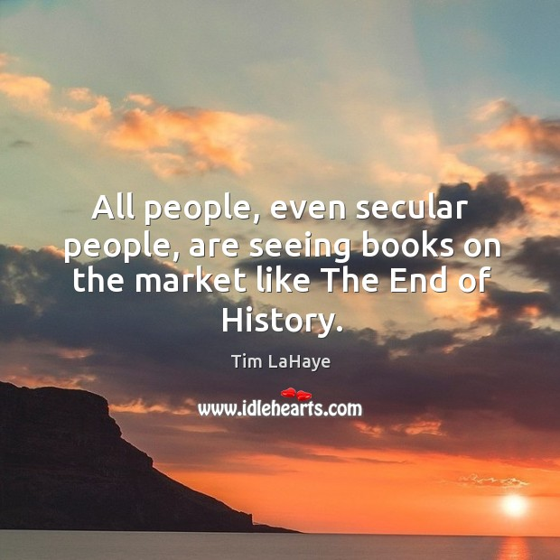 All people, even secular people, are seeing books on the market like the end of history. Image