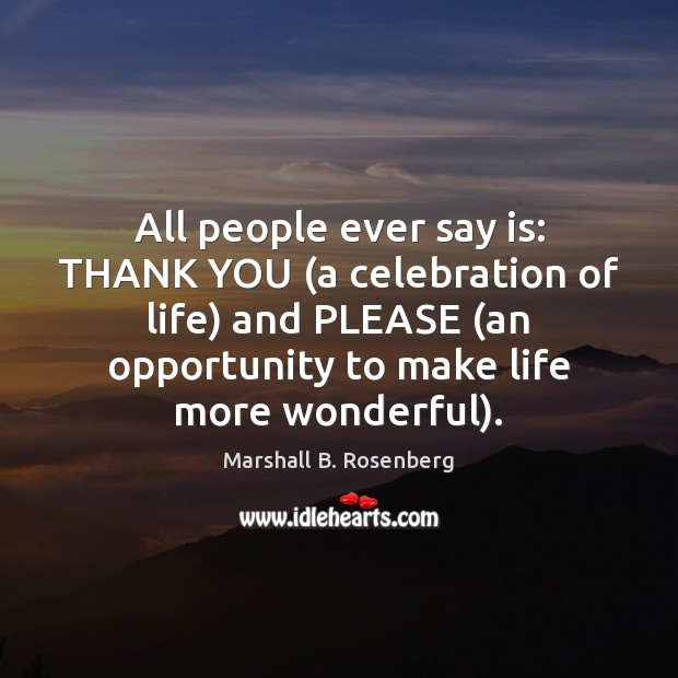 All people ever say is: THANK YOU (a celebration of life) and Marshall B. Rosenberg Picture Quote