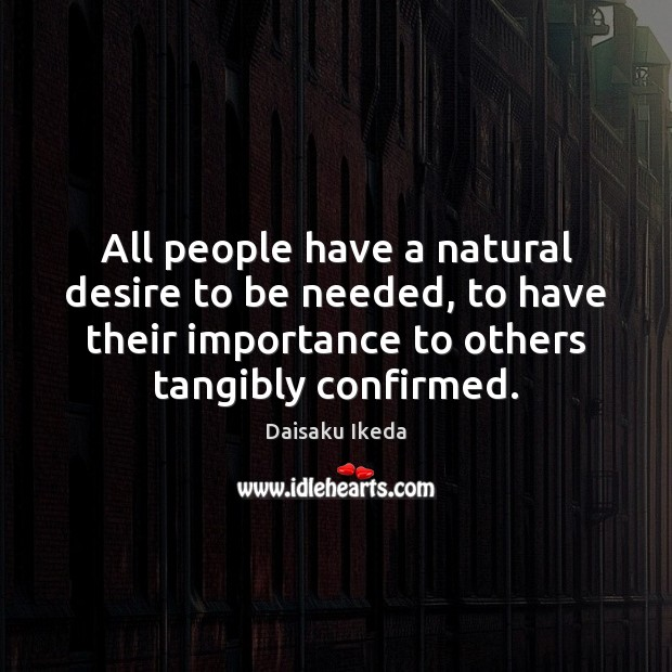 All people have a natural desire to be needed, to have their Image