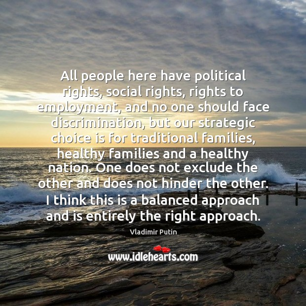 All people here have political rights, social rights, rights to employment, and Vladimir Putin Picture Quote