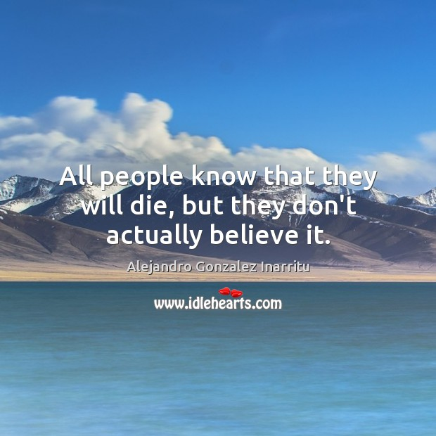 Image, All people know that they will die, but they don't actually believe it.