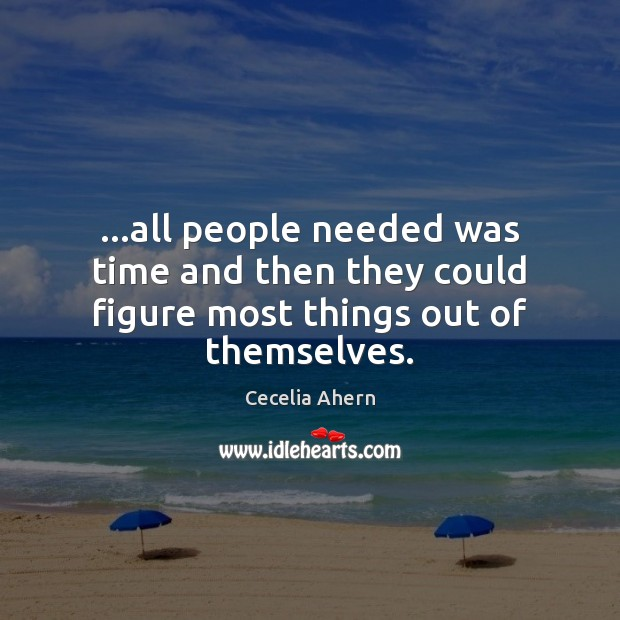 …all people needed was time and then they could figure most things out of themselves. Image