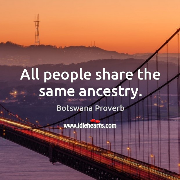 All people share the same ancestry. Botswana Proverbs Image