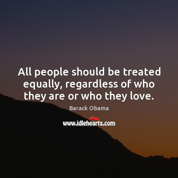 All people should be treated equally, regardless of who they are or who they love. Image