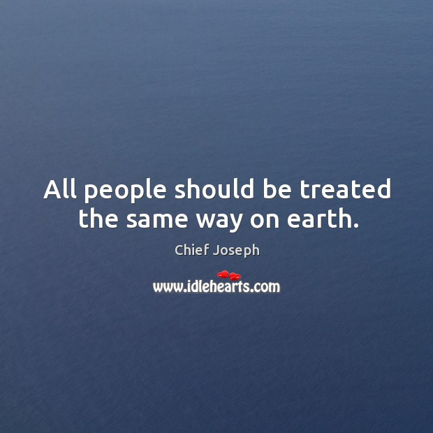 All people should be treated the same way on earth. Image