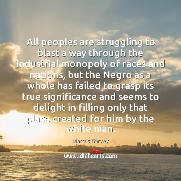 All peoples are struggling to blast a way through the industrial monopoly Struggle Quotes Image