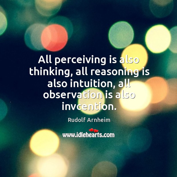 All perceiving is also thinking, all reasoning is also intuition, all observation is also invcention. Image