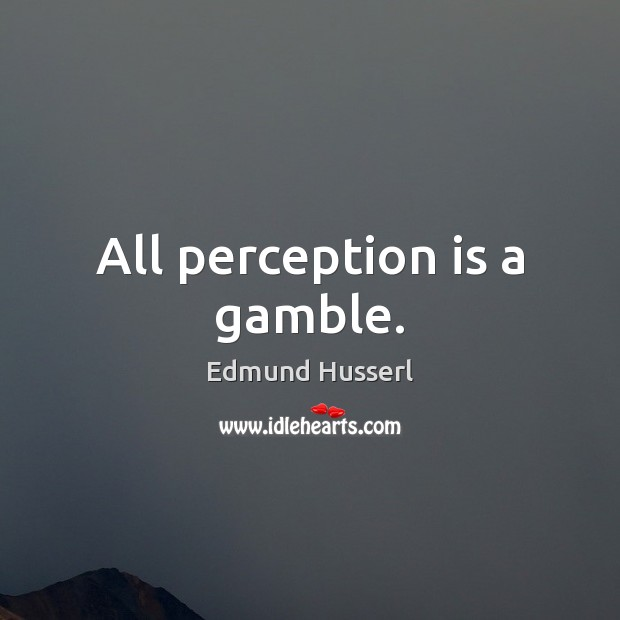 All perception is a gamble. Perception Quotes Image