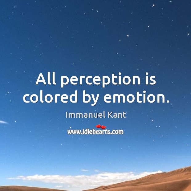 Image, All perception is colored by emotion.
