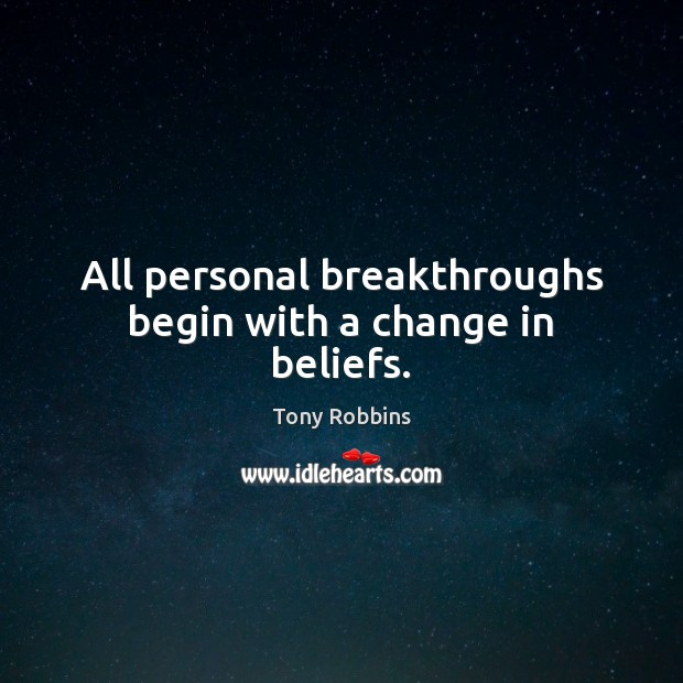 All personal breakthroughs begin with a change in beliefs. Tony Robbins Picture Quote