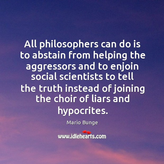 All philosophers can do is to abstain from helping the aggressors and Mario Bunge Picture Quote