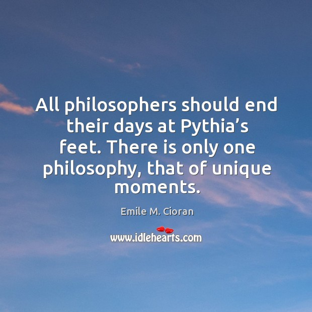 All philosophers should end their days at Pythia's feet. There is Image