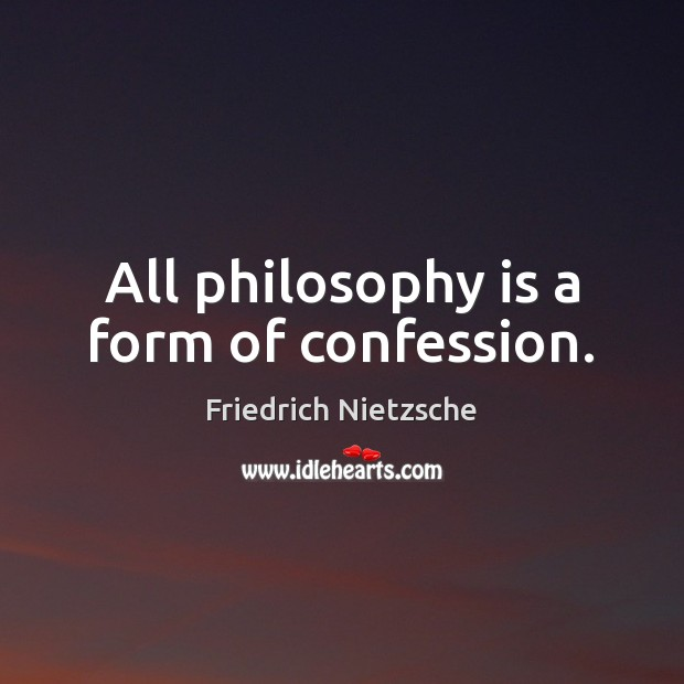 All philosophy is a form of confession. Image