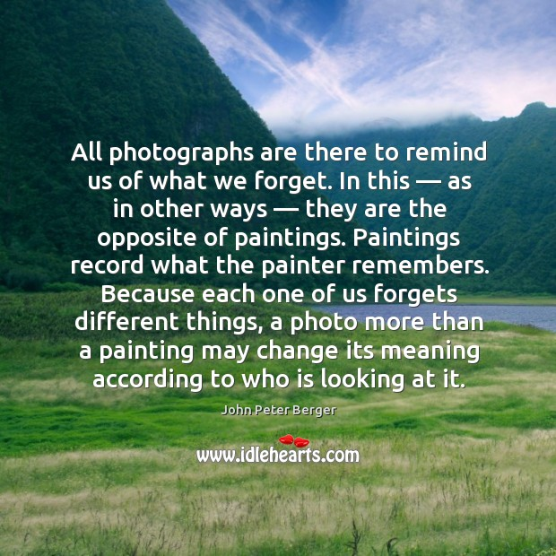 All photographs are there to remind us of what we forget. Image