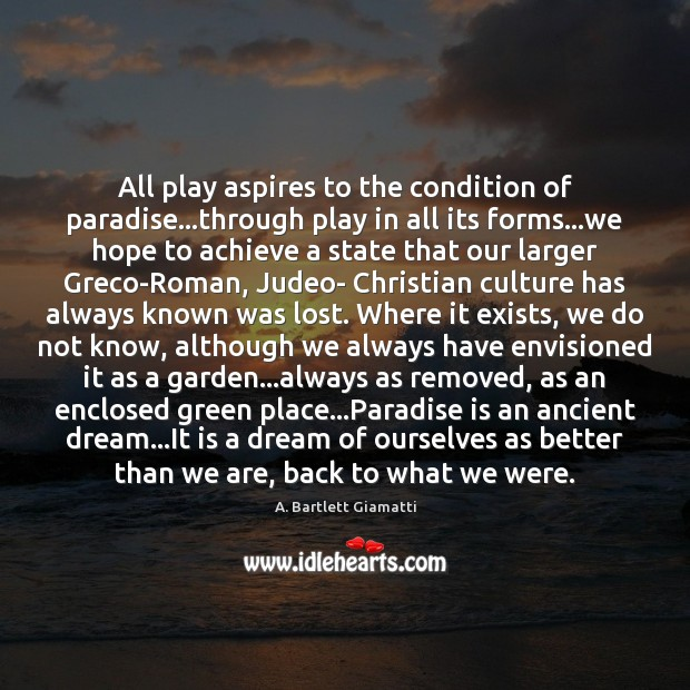 Image, All play aspires to the condition of paradise…through play in all