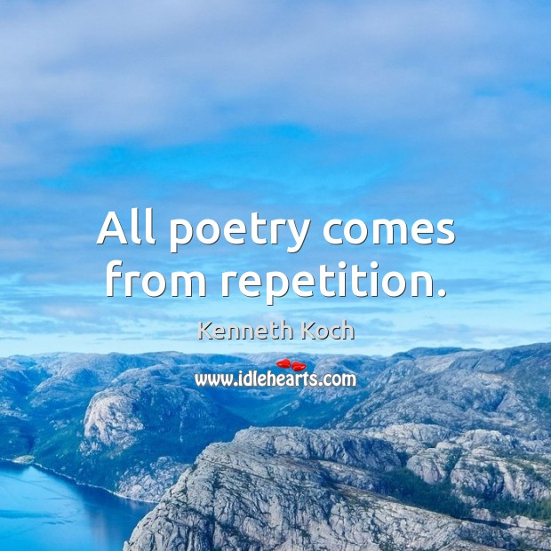 Kenneth Koch Picture Quote image saying: All poetry comes from repetition.
