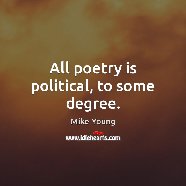 All poetry is political, to some degree. Image