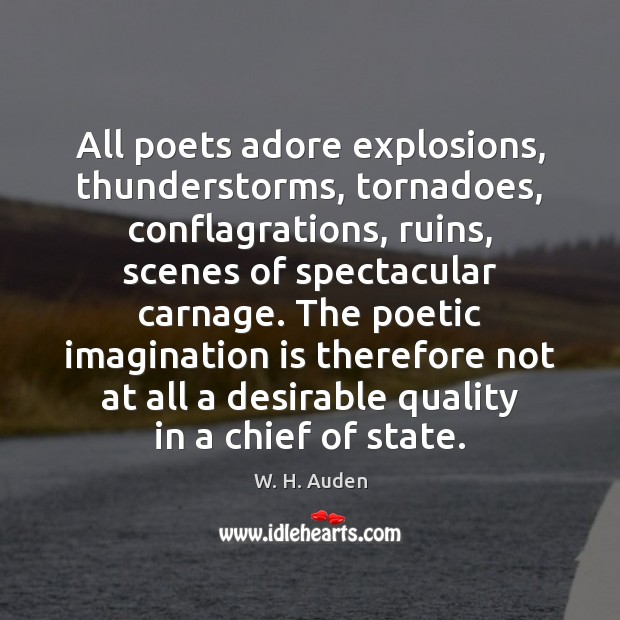 All poets adore explosions, thunderstorms, tornadoes, conflagrations, ruins, scenes of spectacular carnage. Imagination Quotes Image